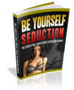 Thumbnail Be Yourself Seduction with Master Resell Rights
