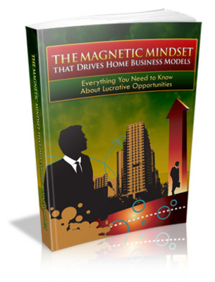 Product picture The Magnetic Mindset that Drives Home Business Models with M